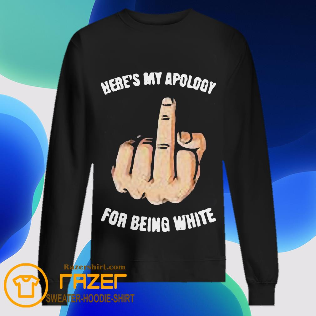 Here's My apology for being white fuck hand Sweatshirt