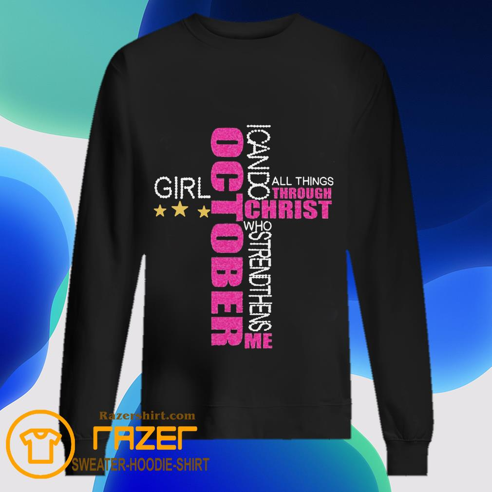 I can do all things Through Christ who strengthens me October Girl diamond Sweatshirt