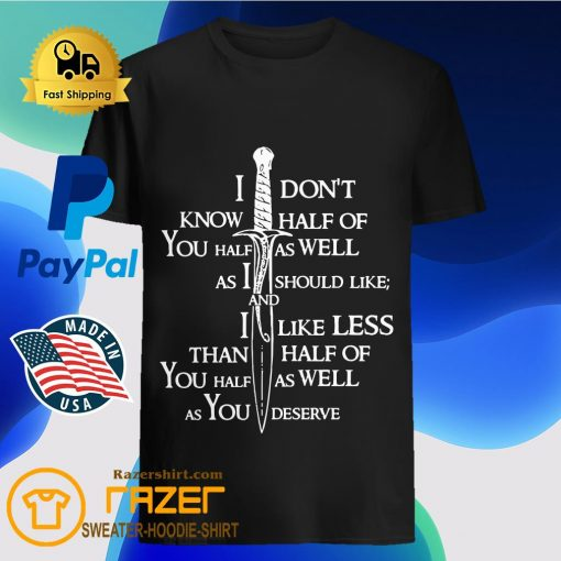 I Don't Know Half Of You Half As Well As I Should Like And Alike Less Shirt