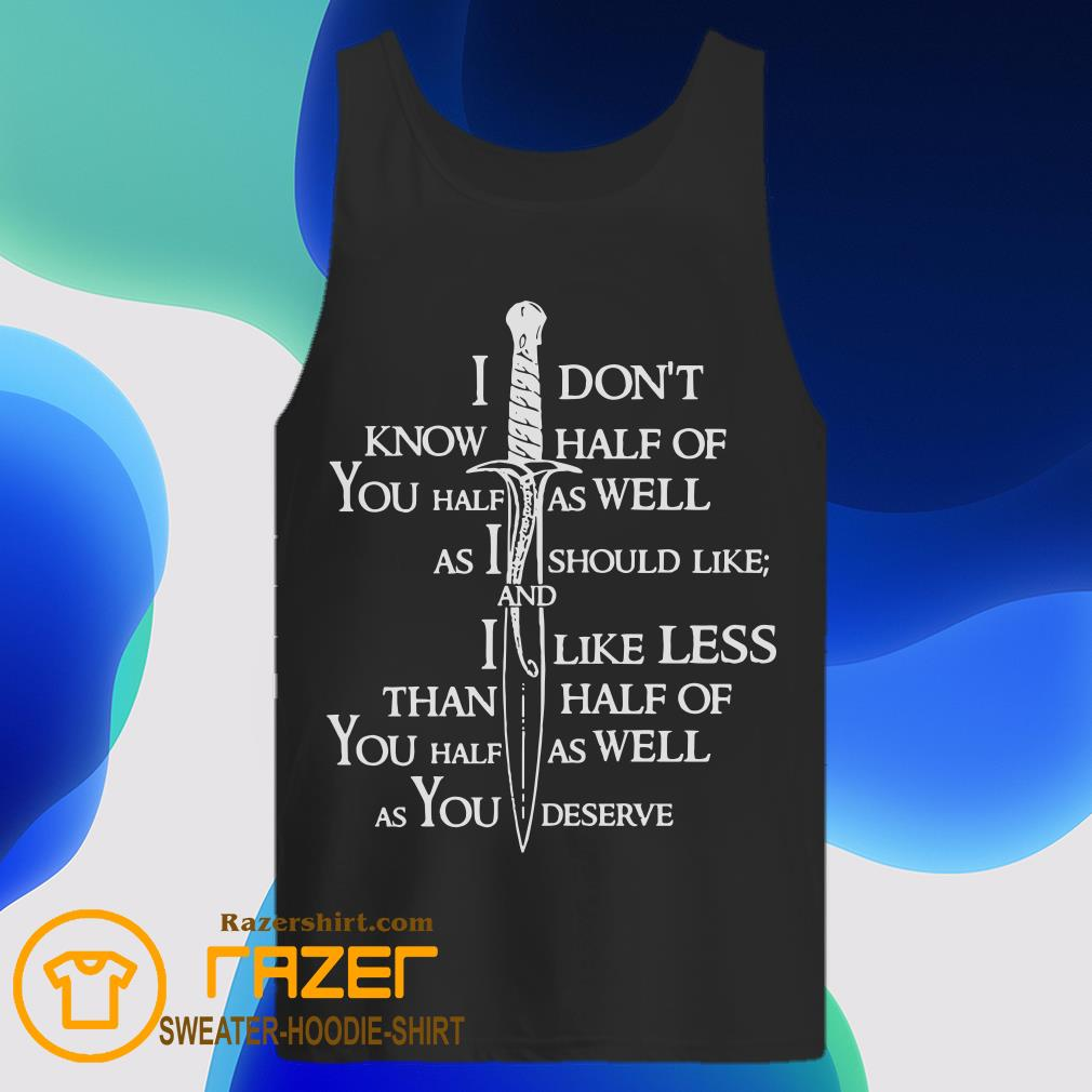 I Don't Know Half Of You Half As Well As I Should Like And Alike Less Tank Top