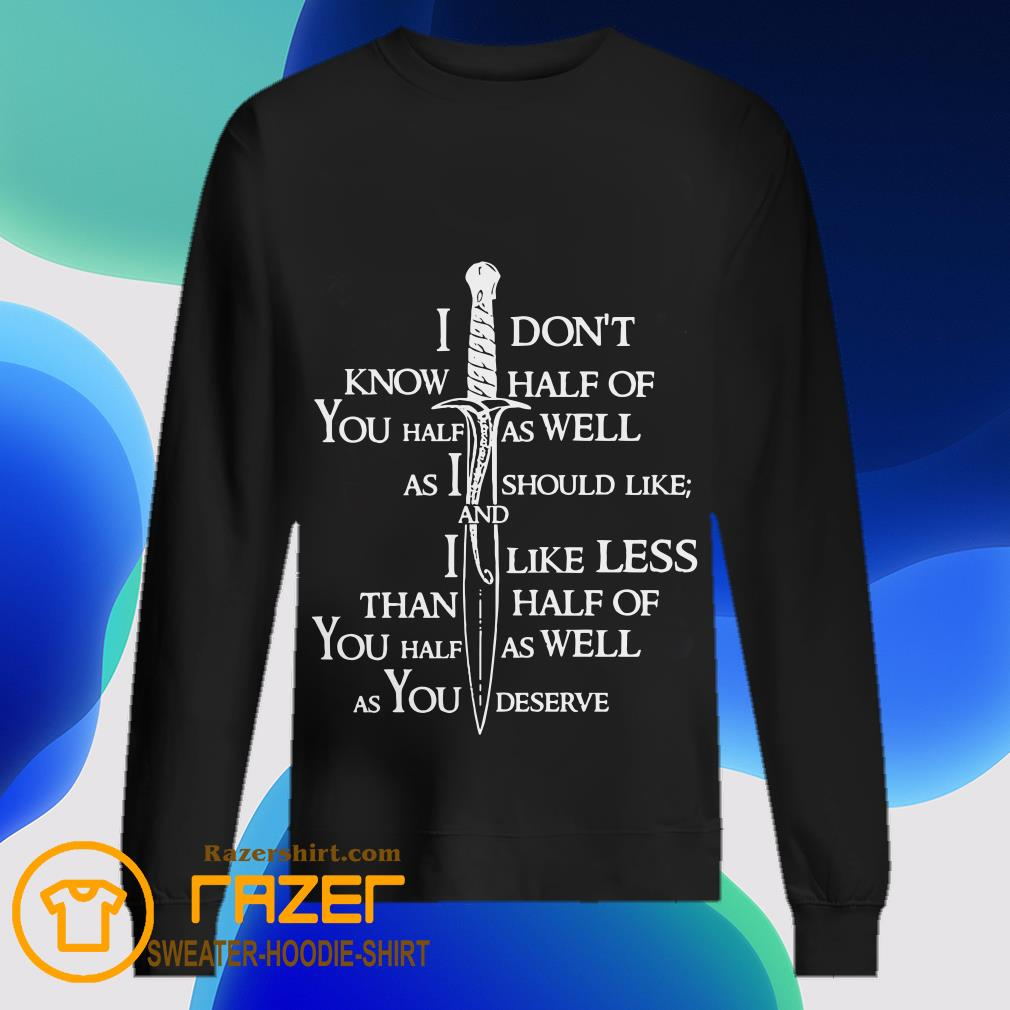 I Don't Know Half Of You Half As Well As I Should Like And Alike Less Sweatshirt