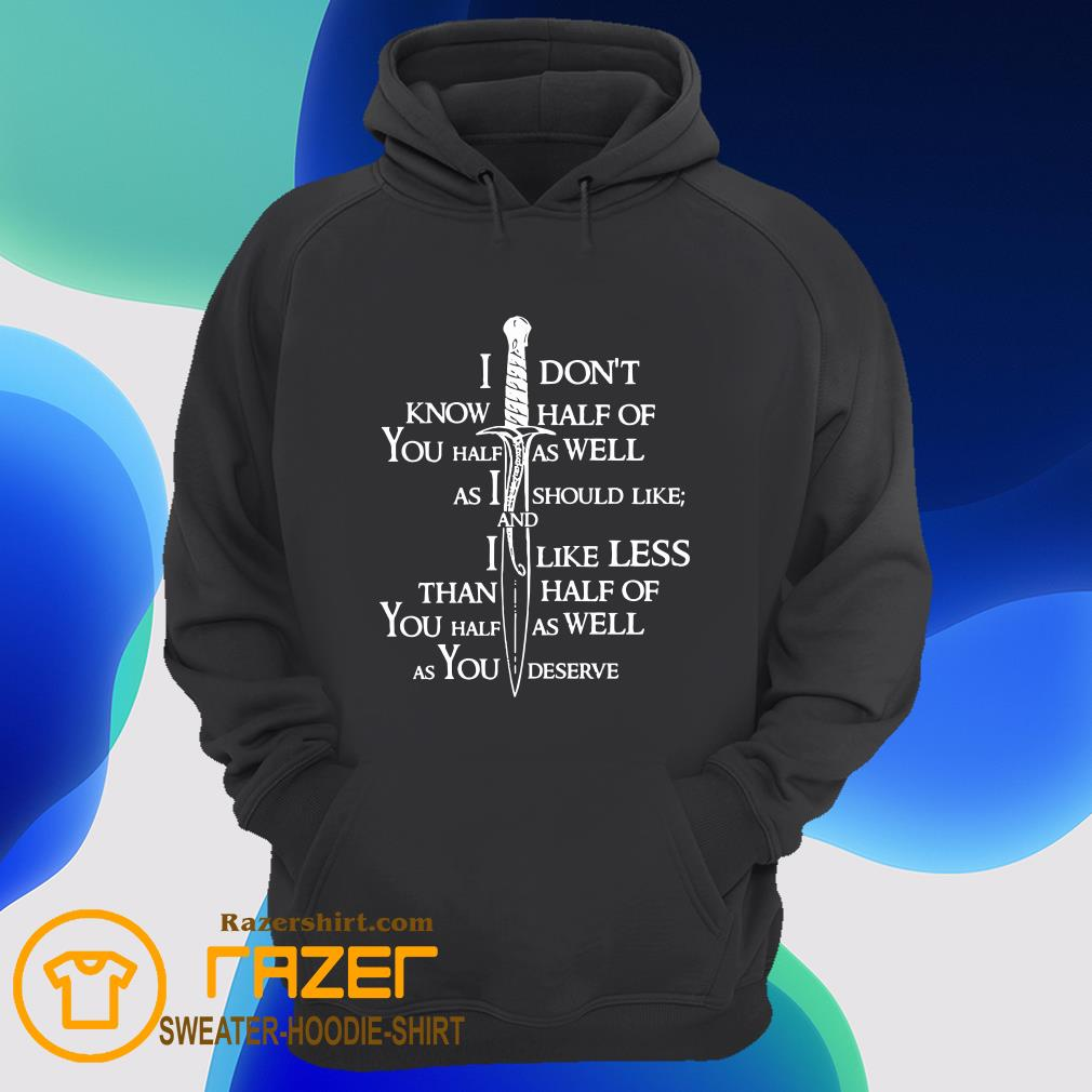 I Don't Know Half Of You Half As Well As I Should Like And Alike Less Hoodie