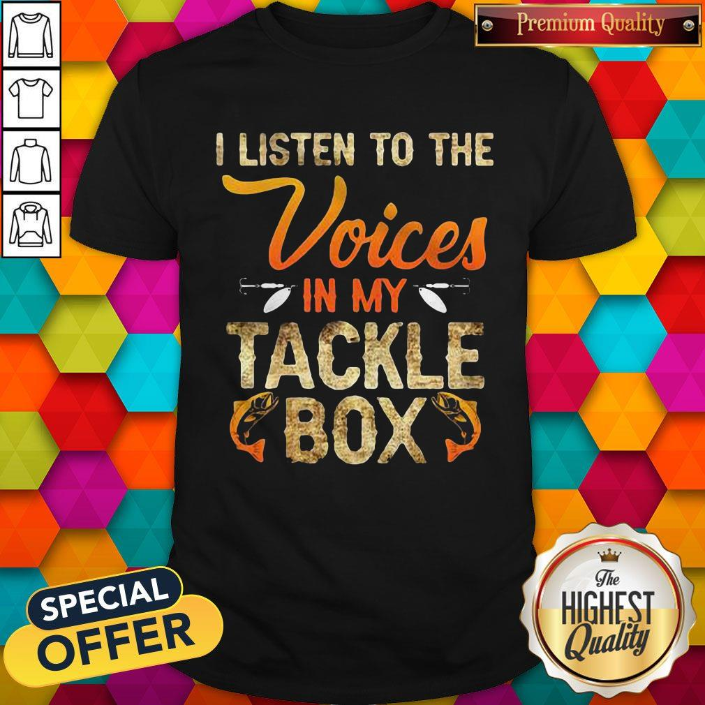 I Listen To The Voices In My Tackle Box Shirt