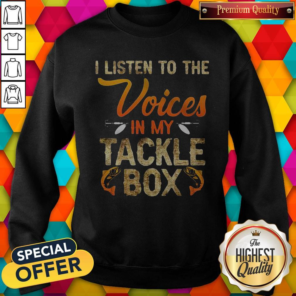 I Listen To The Voices In My Tackle Box Sweatshirt
