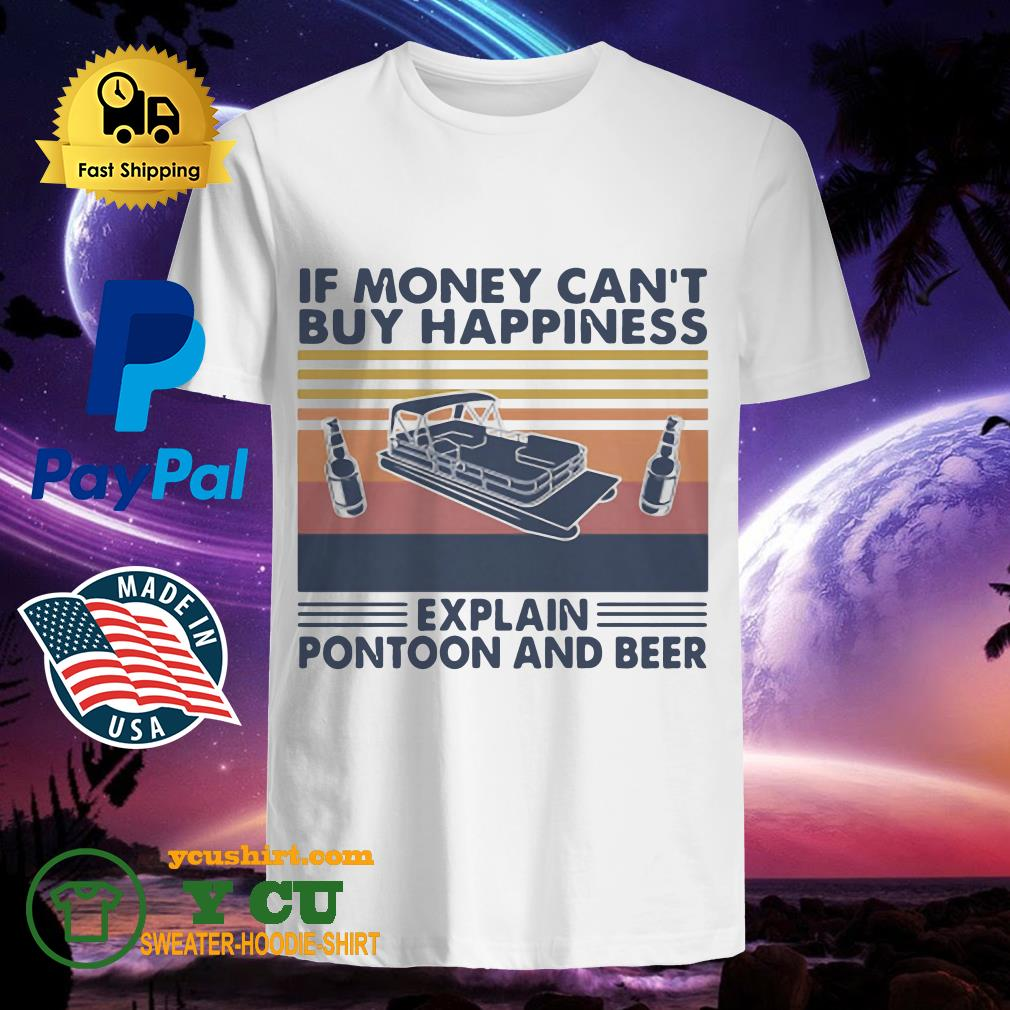 If Money Can't Buy Happiness Explain Pontoon And Beer Vintage Shirt