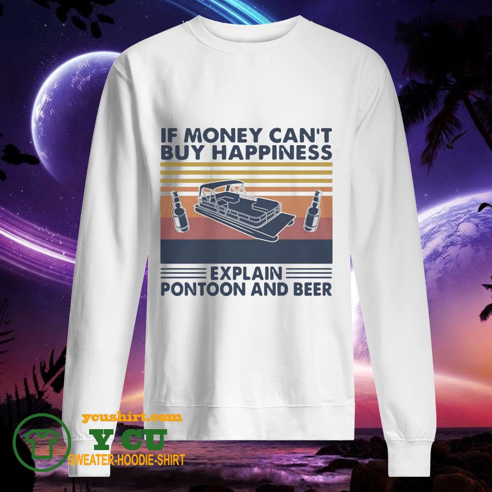 If Money Can't Buy Happiness Explain Pontoon And Beer Vintage sweater