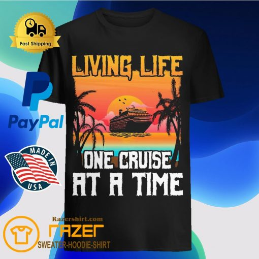 Living life one cruise at a time sunset shirt