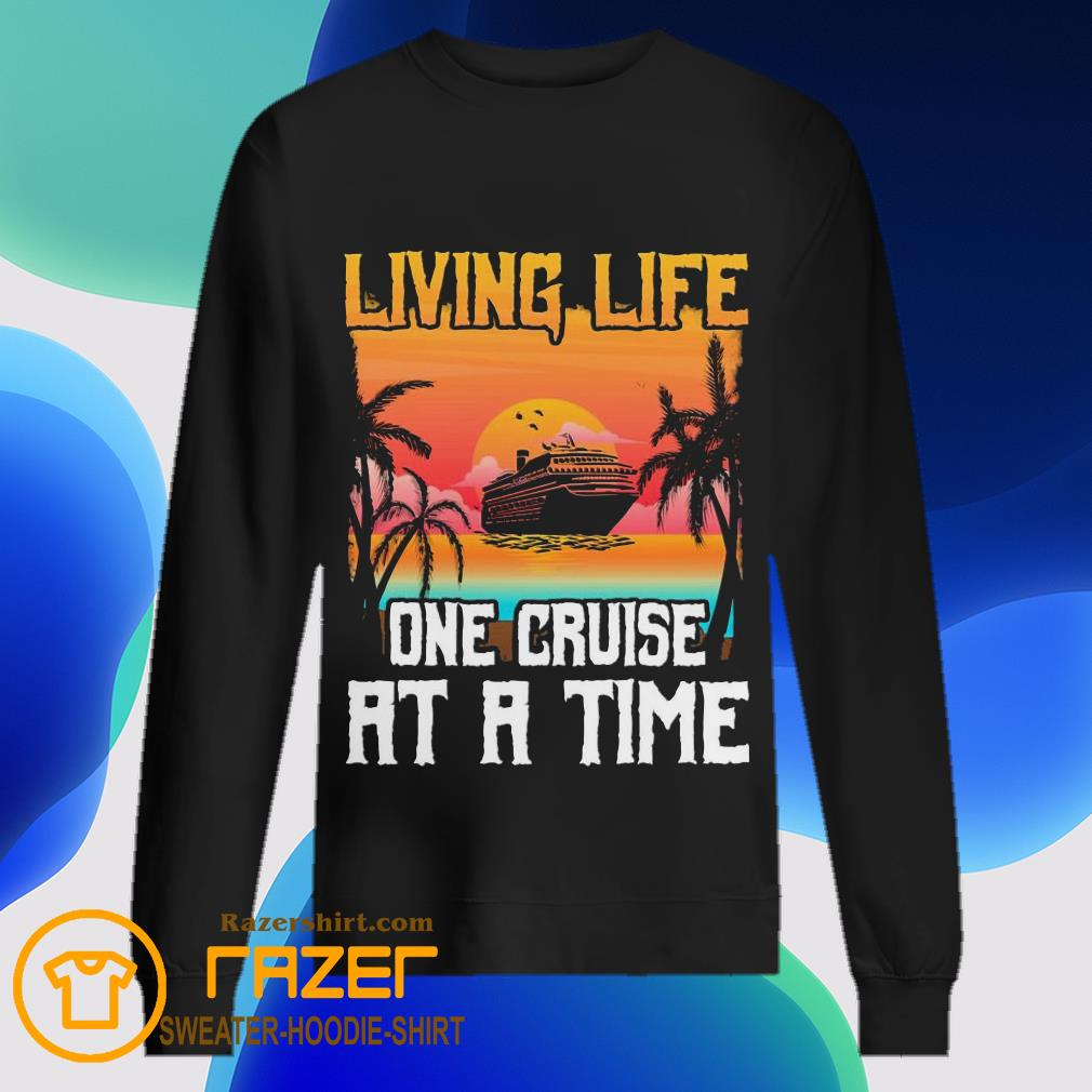 Living life one cruise at a time sunset Sweatshirt
