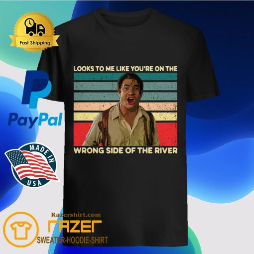 Looks to me like you're on the wrong side of the river shirt