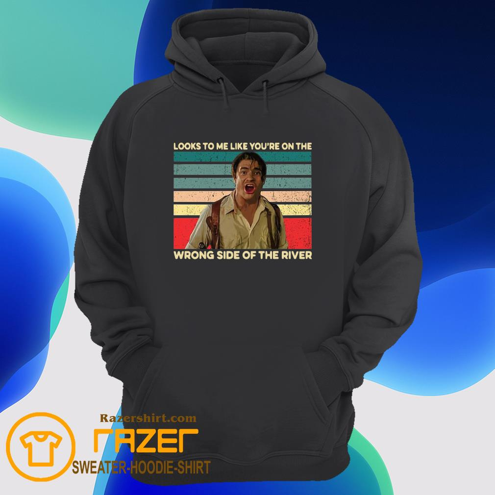 Looks to me like you're on the wrong side of the river Hoodie
