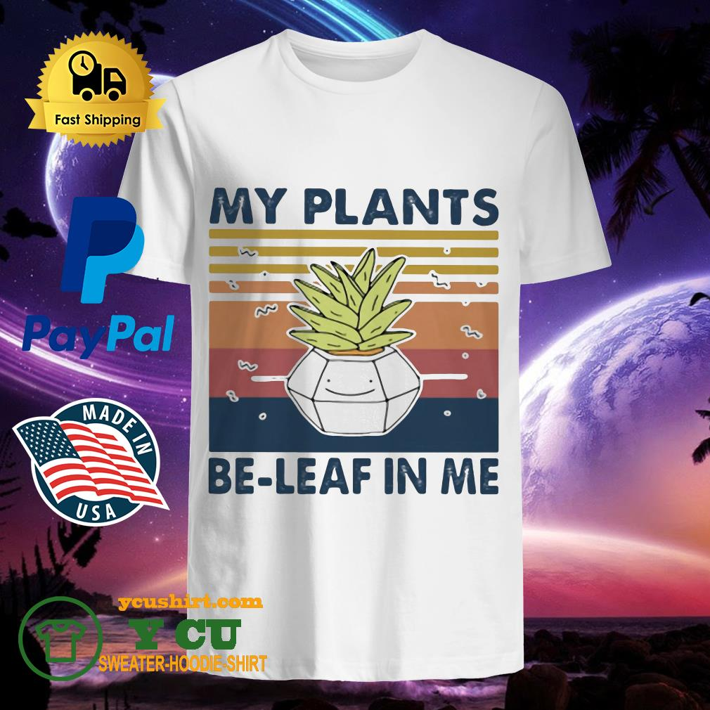 My Plants Be Leaf In Me Vintage Shirt