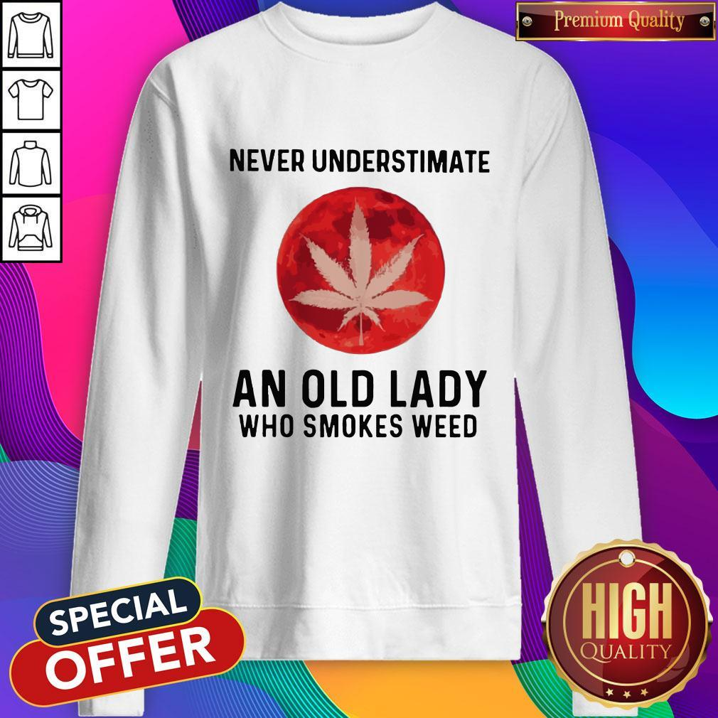 Never Underestimate An Old Lady Who Smokes Weed Mood Sweatshirt