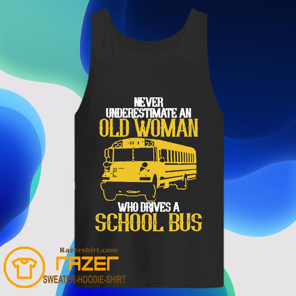 Never underestimate an old Woman who drives a School Bus Tank Top