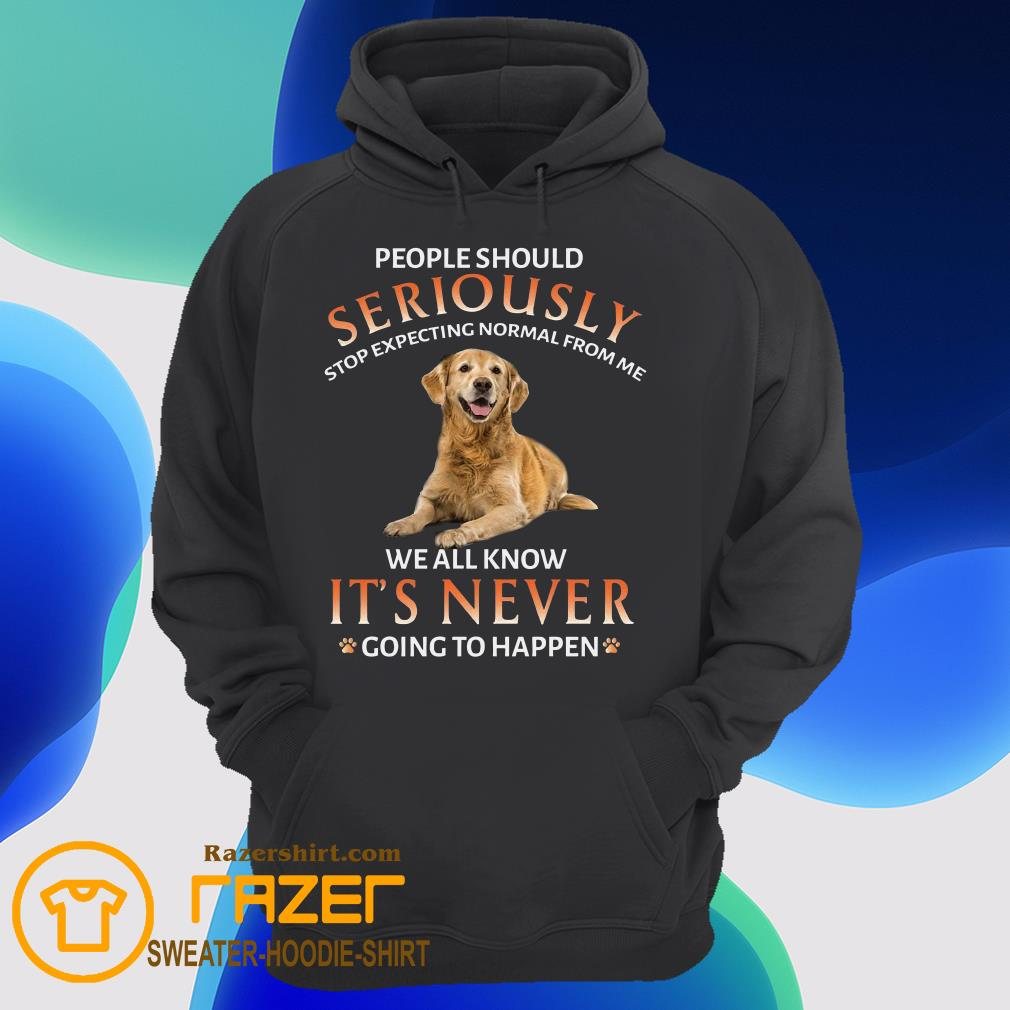 People Should Seriously Stop Expecting Normal From Me We All Know It's Never Going To Happen Hoodie