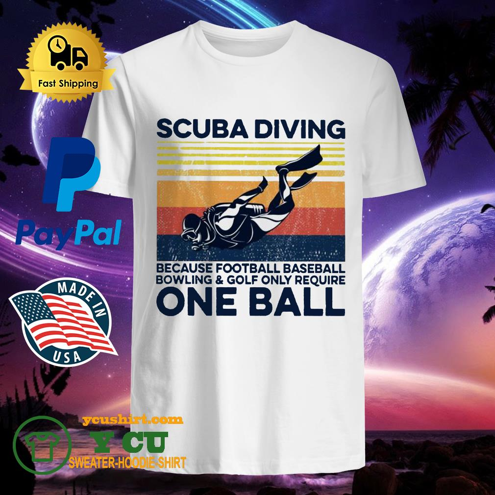 Scuba diving because football baseball bowling and golf only require one ball vintage shirt