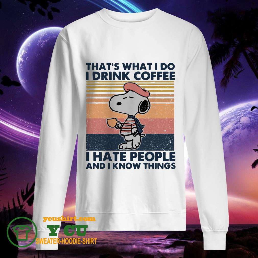 Snoopy That's What I Do I Drink Coffee I Hate People And I Know Things Vintage sweater