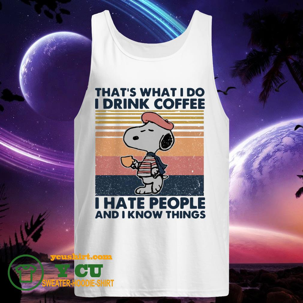 Snoopy That's What I Do I Drink Coffee I Hate People And I Know Things Vintage tank top