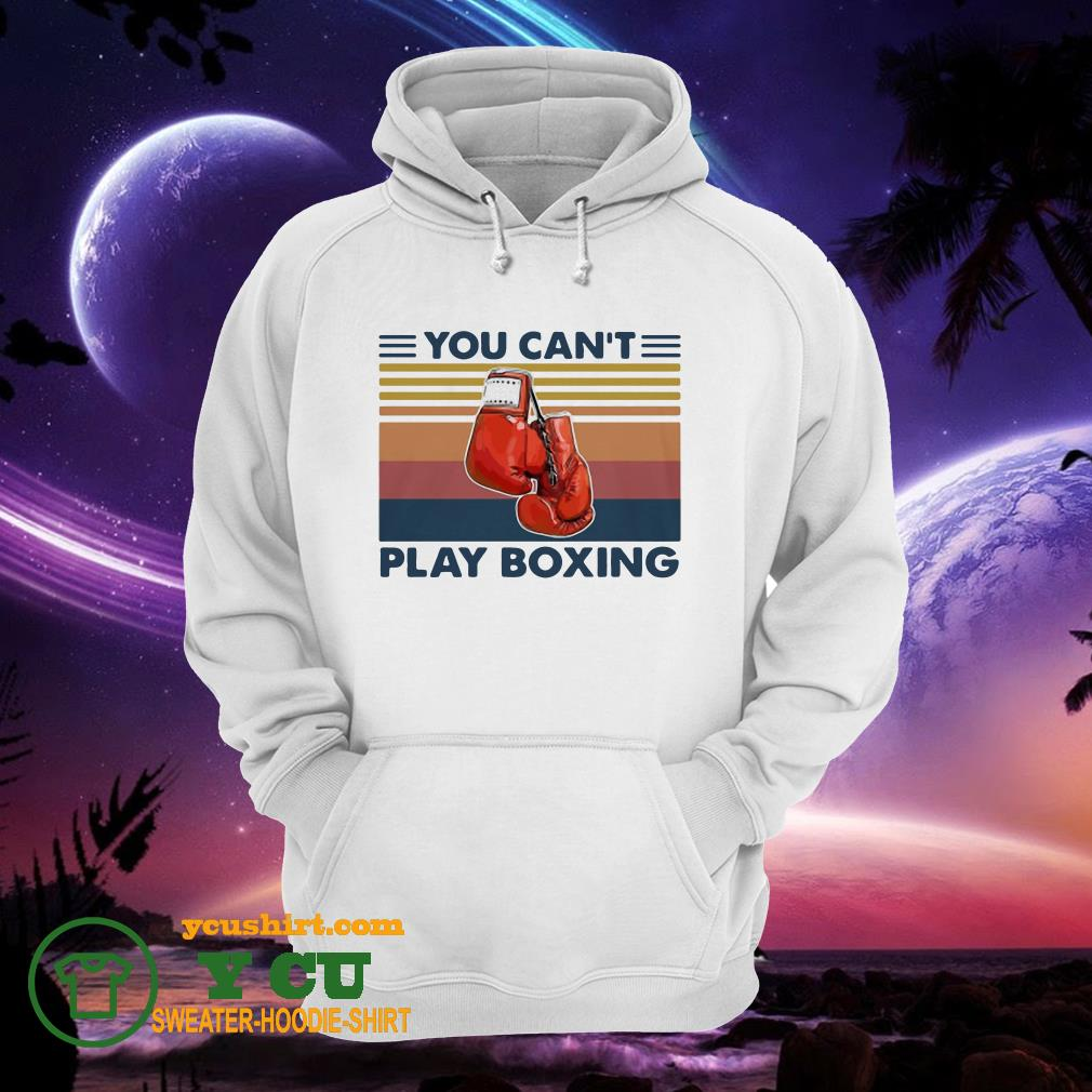 You Can't Play Boxing Vintage hoodie