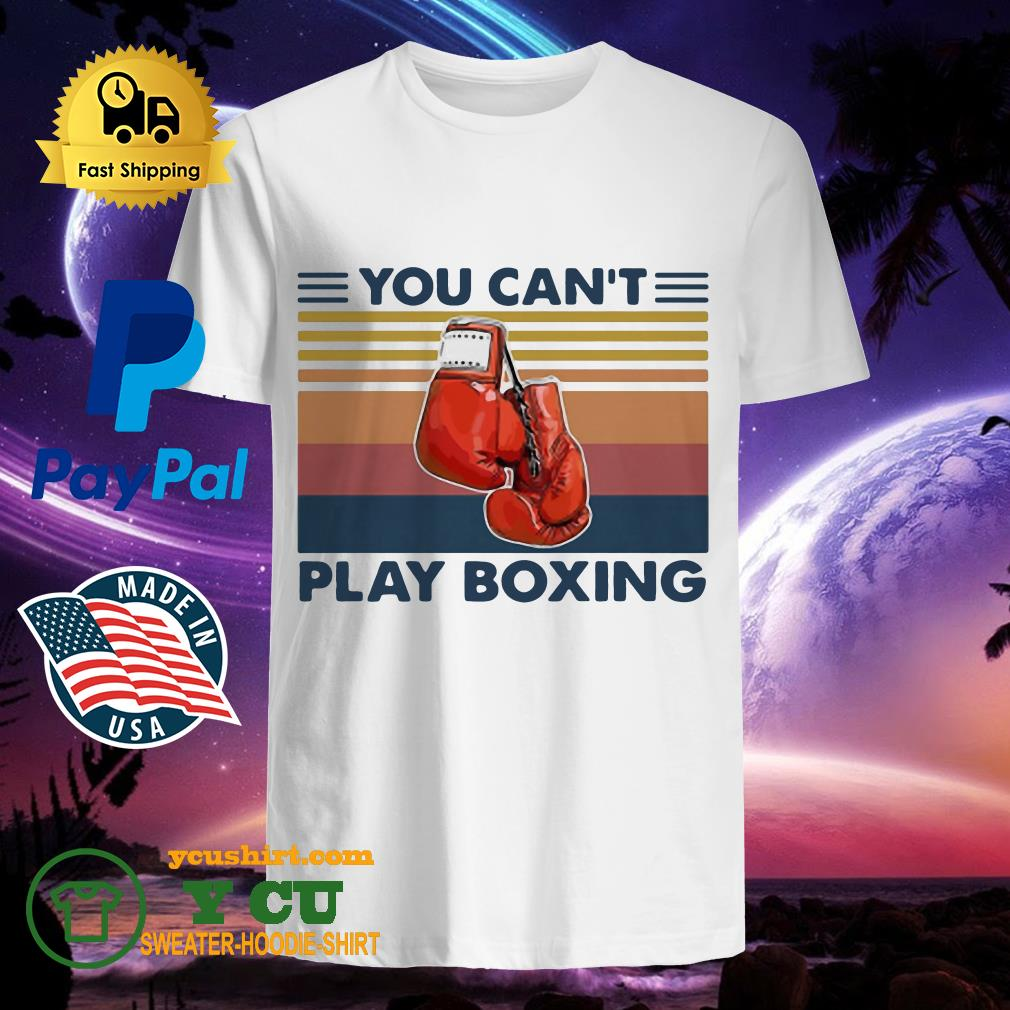 You Can't Play Boxing Vintage Shirt