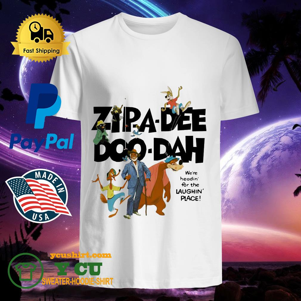 Zipa Dee Doo Dah We're Headin' For The Laughin' Place Shirt
