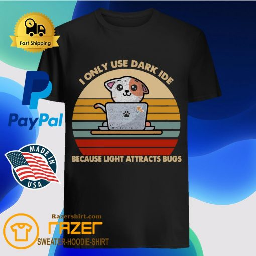 I Only Use Dark Ide Because Light Attracts Bugs Vintage Shirt