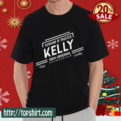 100_ Kelly Genuine And Trusted First Name Personalized T-Shirt