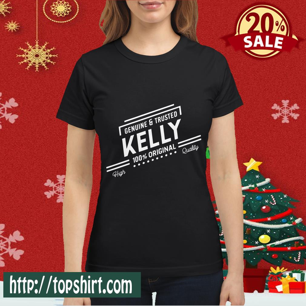 100_ Kelly Genuine And Trusted First Name Personalized Women shirt