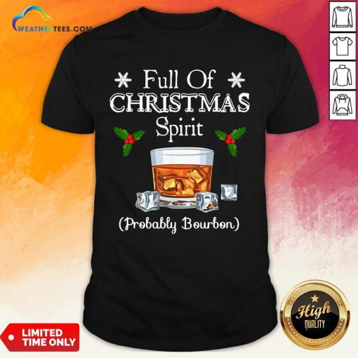 Awesome Full Of Christmas Spirit Probably Bourbon Shirt- Design By Weathertees.com