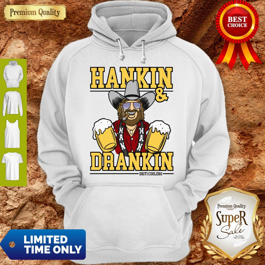 Awesome Hankin And Drankin Shiticoolers Hoodie