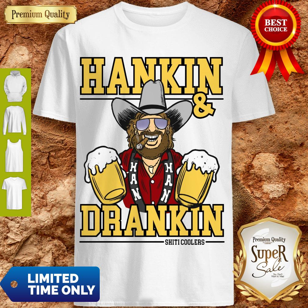 Awesome Hankin And Drankin Shiticoolers Shirt