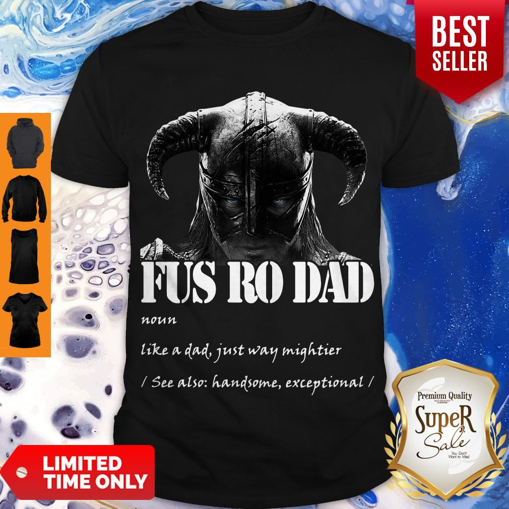 Funny Fus Ro Dad Noun Like A Dad Just Way Mightier Shirt