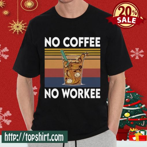Ice Coffee No Coffee No Workee Vintage Shirt
