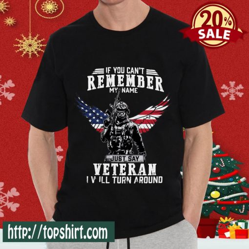 If You Can't Remember My Name Just Say Veteran I Will Turn Around T-Shirt