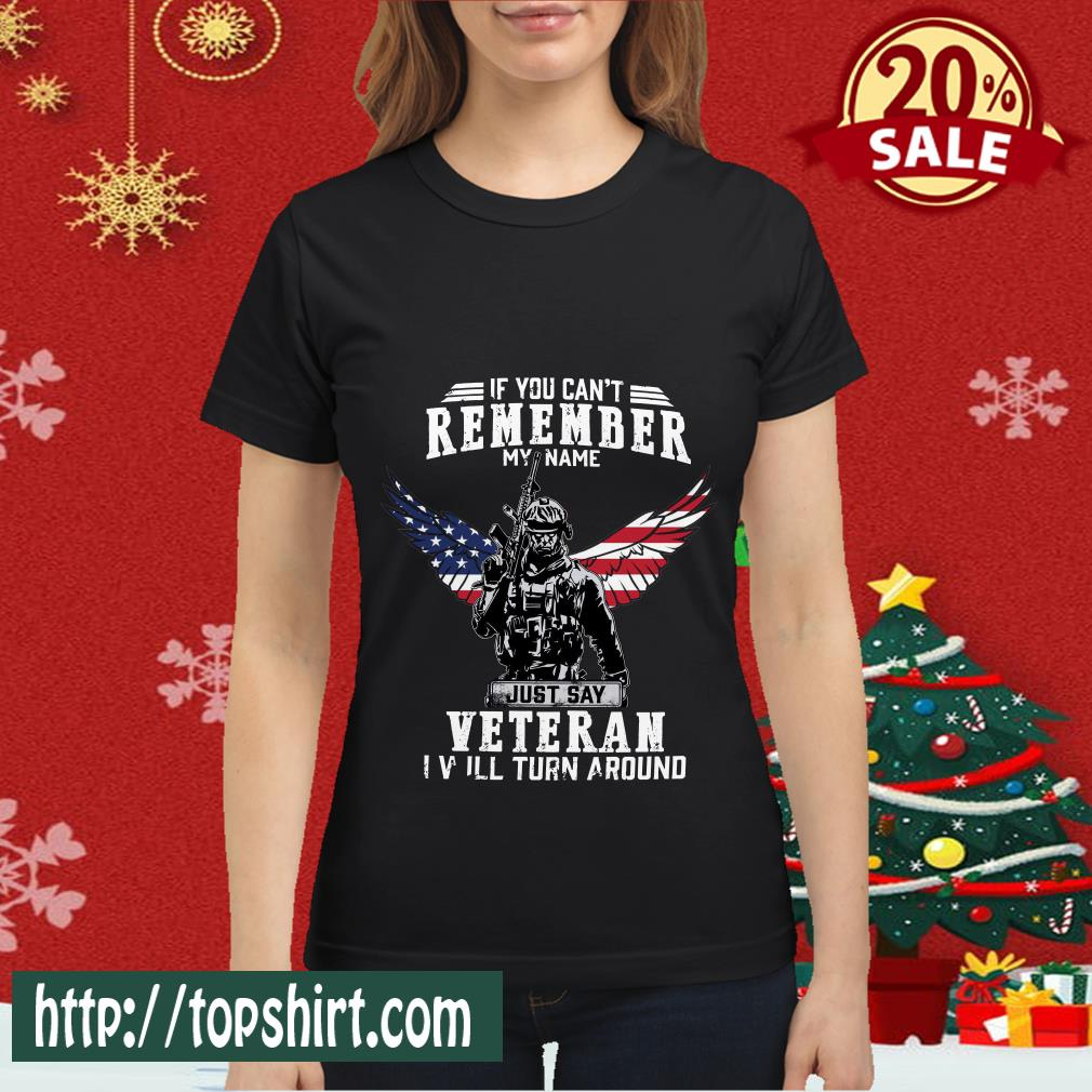 If You Can't Remember My Name Just Say Veteran I Will Turn Around Women shirt