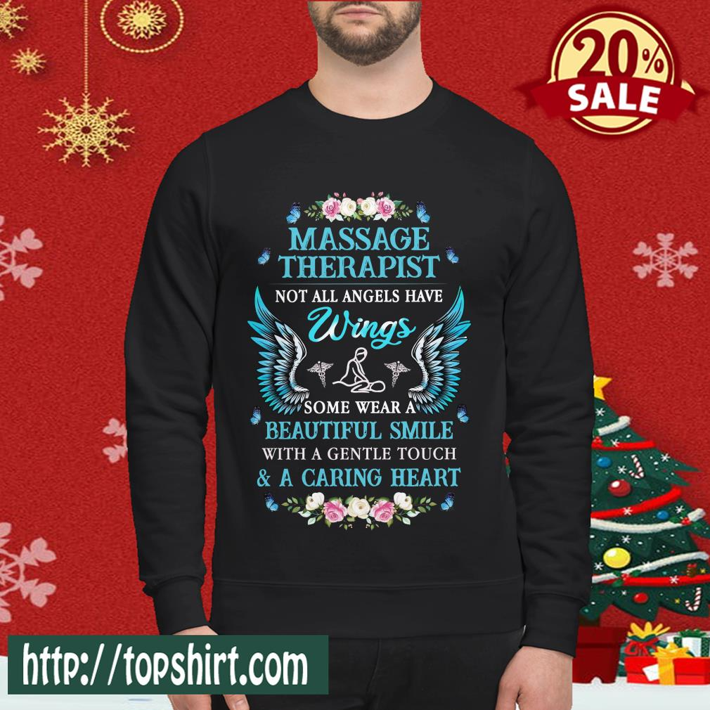 Massage Therapist Not All Angels Have Wings Some Wear A Beautiful Smile With A Gentle Touch Caring Heart Sweatshirt