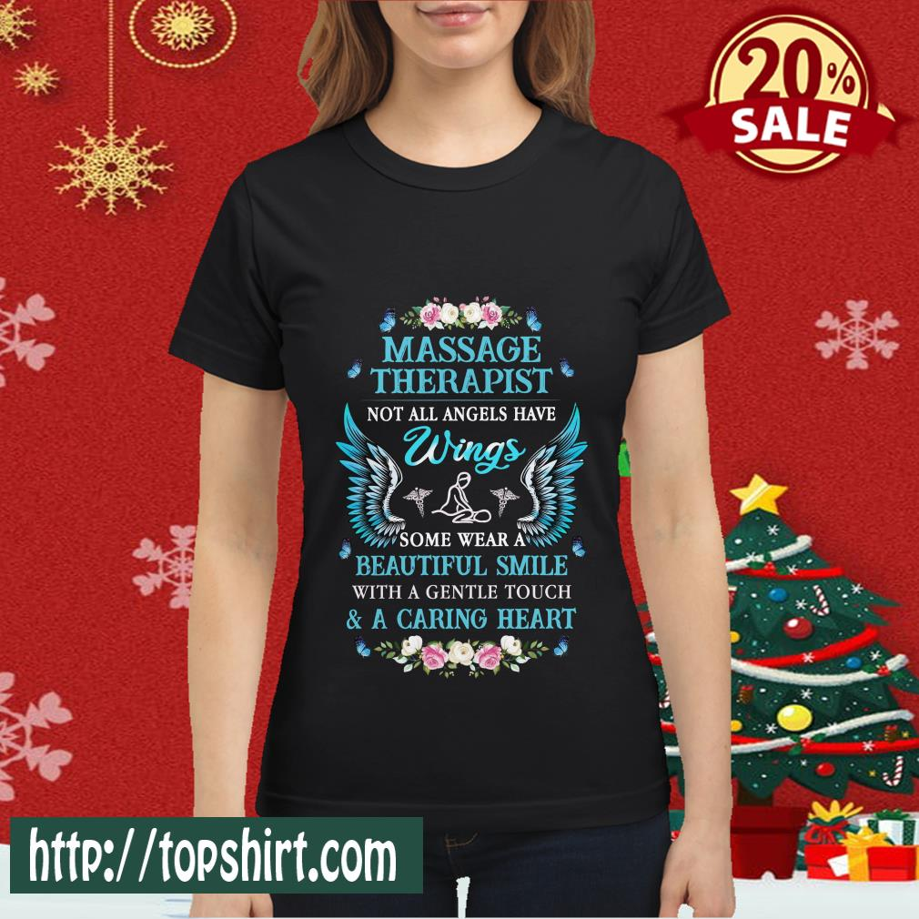 Massage Therapist Not All Angels Have Wings Some Wear A Beautiful Smile With A Gentle Touch Caring Heart Women shirt